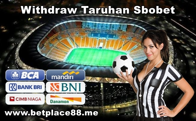 Withdraw Taruhan Sbobet